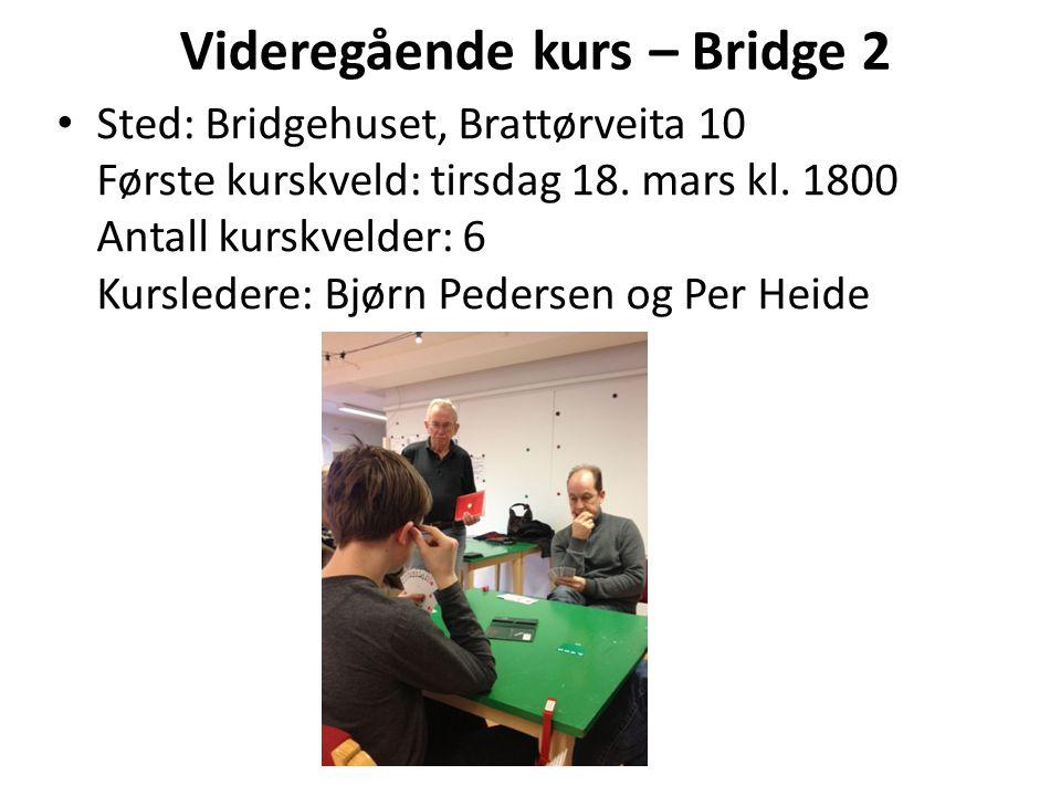 Videregående kurs – Bridge 2 • Sted: Bridgehuset, Brattørveita 10 Første kurskveld: tirsdag 18. mars kl. 1800 Antall kurskvelder: 6 Kursledere: Bjørn
