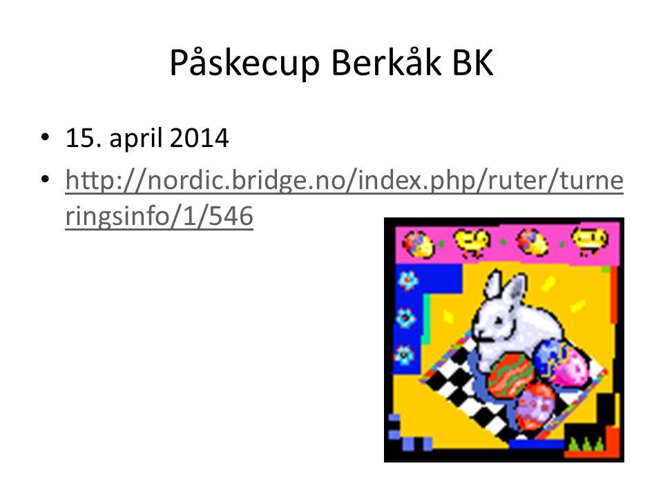 Påskecup Berkåk BK • 15. april 2014 • http://nordic.bridge.no/index.php/ruter/turne ringsinfo/1/546 http://nordic.bridge.no/index.php/ruter/turne ring