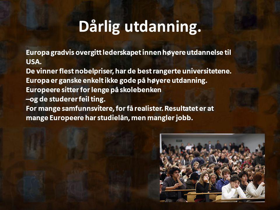 Dårlig utdanning. Europa gradvis overgitt lederskapet innen høyere utdannelse til USA. De vinner flest nobelpriser, har de best rangerte universiteten