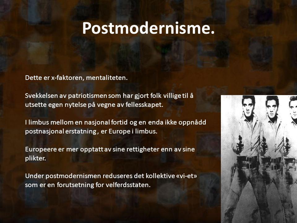 Postmodernisme. Dette er x-faktoren, mentaliteten. Svekkelsen av patriotismen som har gjort folk villige til å utsette egen nytelse på vegne av felles