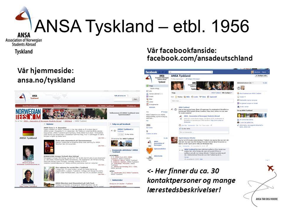 ANSA Tyskland – etbl. 1956 Vår hjemmeside: ansa.no/tyskland Vår facebookfanside: facebook.com/ansadeutschland <- Her finner du ca. 30 kontaktpersoner