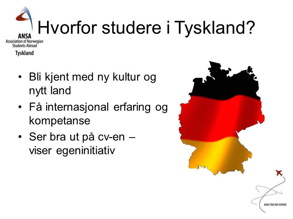 Hvorfor studere i Tyskland? •Bli kjent med ny kultur og nytt land •Få internasjonal erfaring og kompetanse •Ser bra ut på cv-en – viser egeninitiativ
