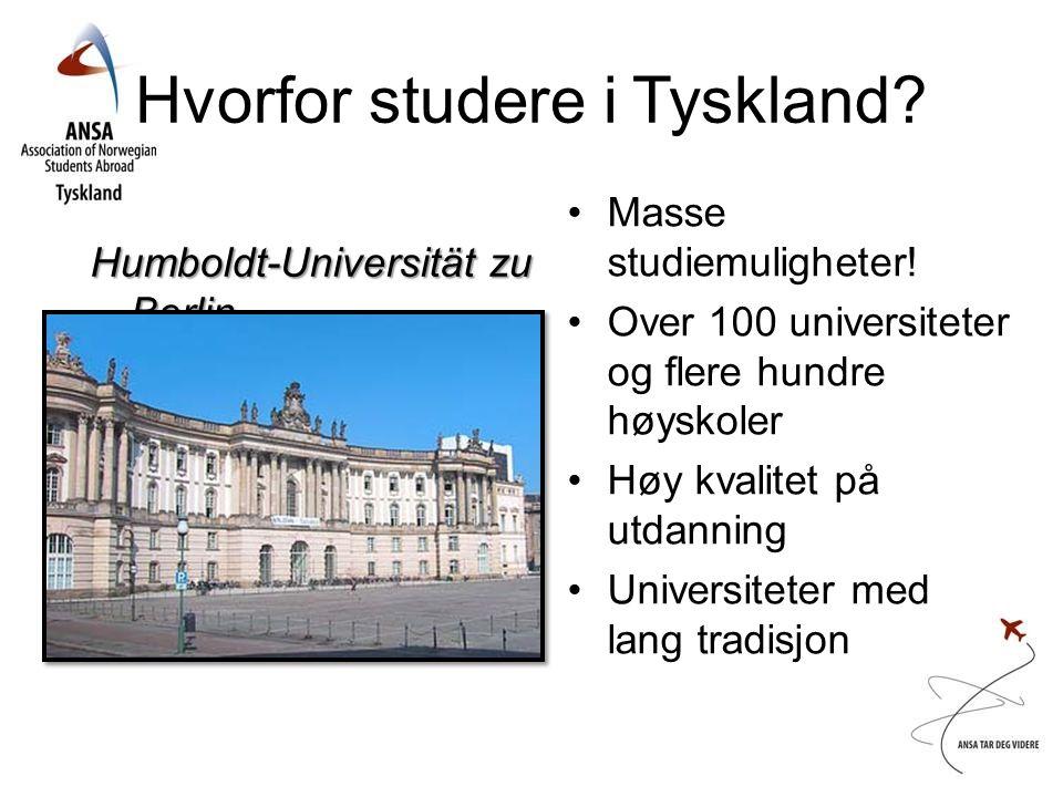 Hvorfor studere i Tyskland? •Masse studiemuligheter! •Over 100 universiteter og flere hundre høyskoler •Høy kvalitet på utdanning •Universiteter med l