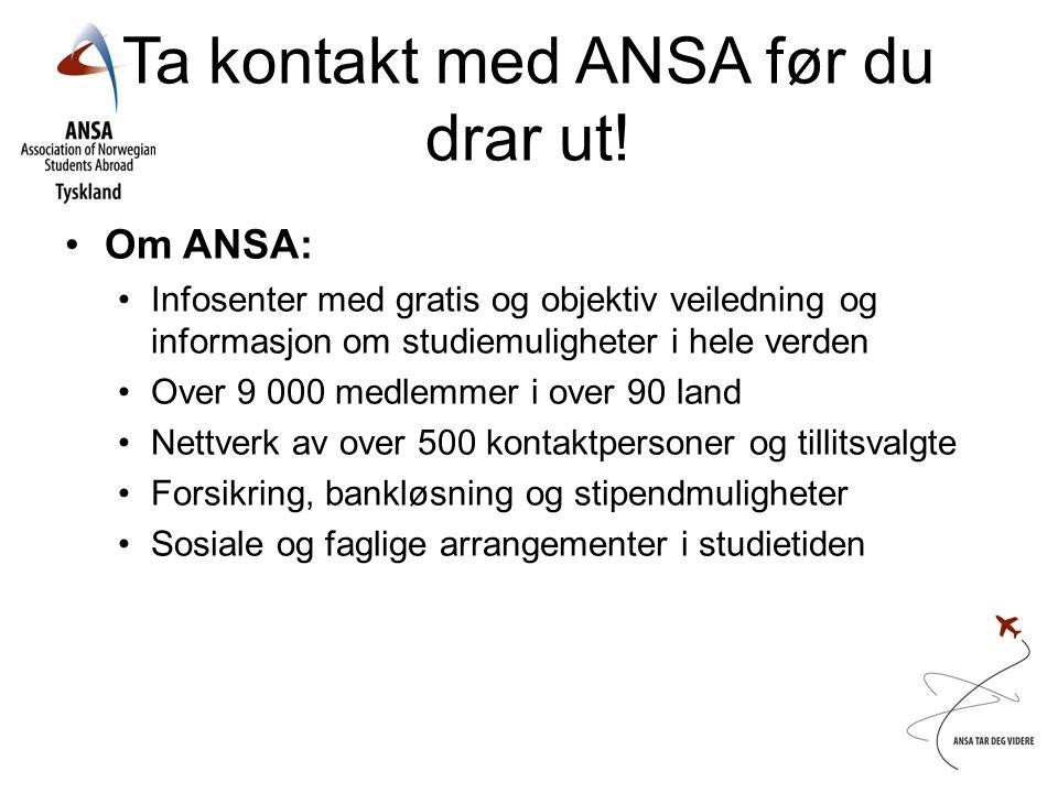 Ta kontakt med ANSA før du drar ut! •Om ANSA: •Infosenter med gratis og objektiv veiledning og informasjon om studiemuligheter i hele verden •Over 9 0