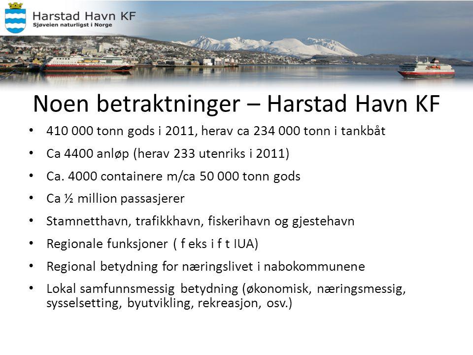 Noen betraktninger – Harstad Havn KF • 410 000 tonn gods i 2011, herav ca 234 000 tonn i tankbåt • Ca 4400 anløp (herav 233 utenriks i 2011) • Ca. 400