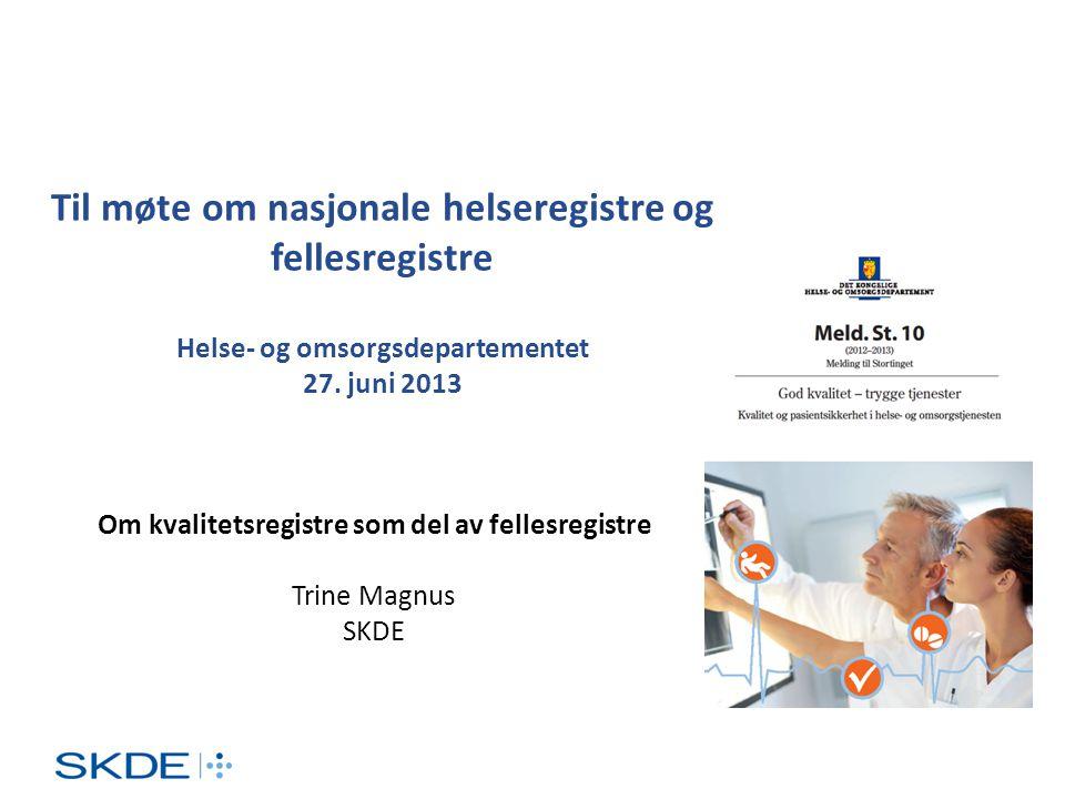Til møte om nasjonale helseregistre og fellesregistre Helse- og omsorgsdepartementet 27. juni 2013 Om kvalitetsregistre som del av fellesregistre Trin