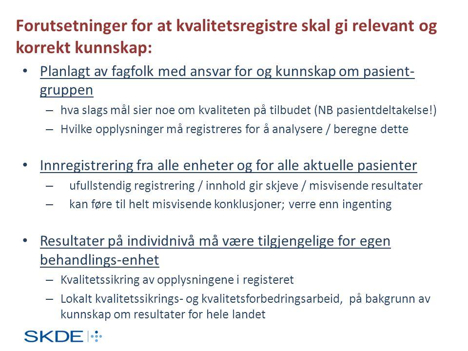 Forutsetninger for at kvalitetsregistre skal gi relevant og korrekt kunnskap: • Planlagt av fagfolk med ansvar for og kunnskap om pasient- gruppen – h