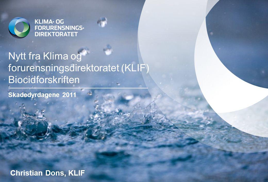 Nytt fra Klima og forurensningsdirektoratet (KLIF) Biocidforskriften Skadedyrdagene 2011 Christian Dons, KLIF