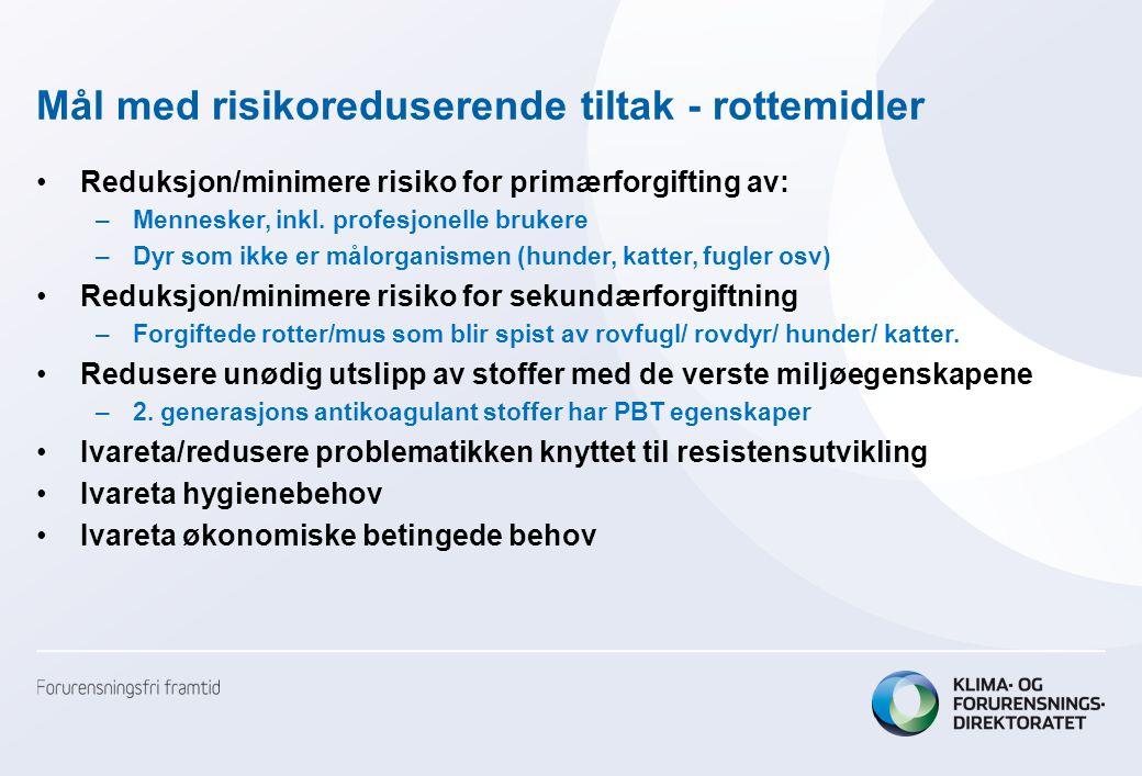 Mål med risikoreduserende tiltak - rottemidler •Reduksjon/minimere risiko for primærforgifting av: –Mennesker, inkl.
