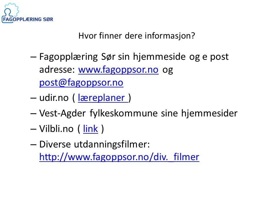 Hvor finner dere informasjon? – Fagopplæring Sør sin hjemmeside og e post adresse: www.fagoppsor.no og post@fagoppsor.nowww.fagoppsor.no post@fagoppso
