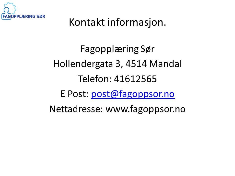 Kontakt informasjon. Fagopplæring Sør Hollendergata 3, 4514 Mandal Telefon: 41612565 E Post: post@fagoppsor.nopost@fagoppsor.no Nettadresse: www.fagop