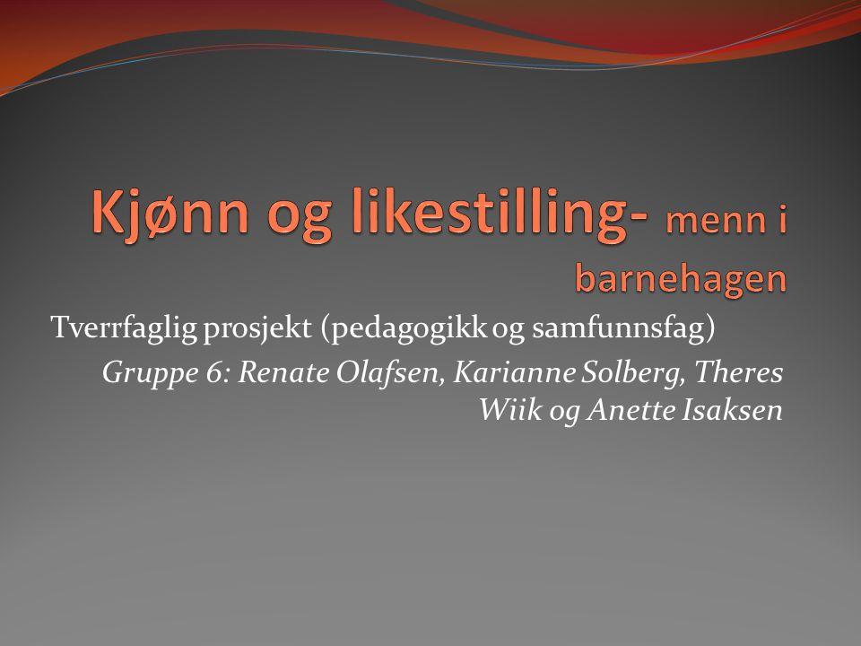 Tverrfaglig prosjekt (pedagogikk og samfunnsfag) Gruppe 6: Renate Olafsen, Karianne Solberg, Theres Wiik og Anette Isaksen