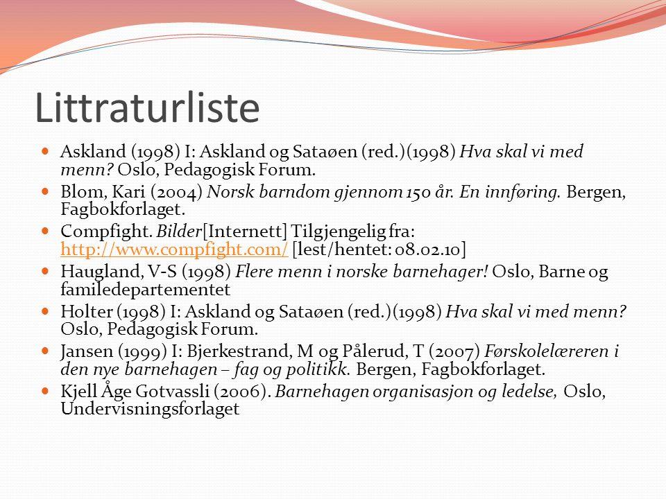 Littraturliste  Askland (1998) I: Askland og Sataøen (red.)(1998) Hva skal vi med menn? Oslo, Pedagogisk Forum.  Blom, Kari (2004) Norsk barndom gje