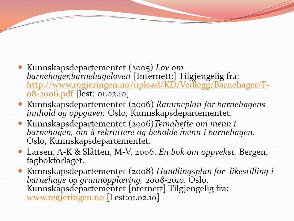  Kunnskapsdepartementet (2005) Lov om barnehager,barnehageloven [Internett:] Tilgjengelig fra: http://www.regjeringen.no/upload/KD/Vedlegg/Barnehager