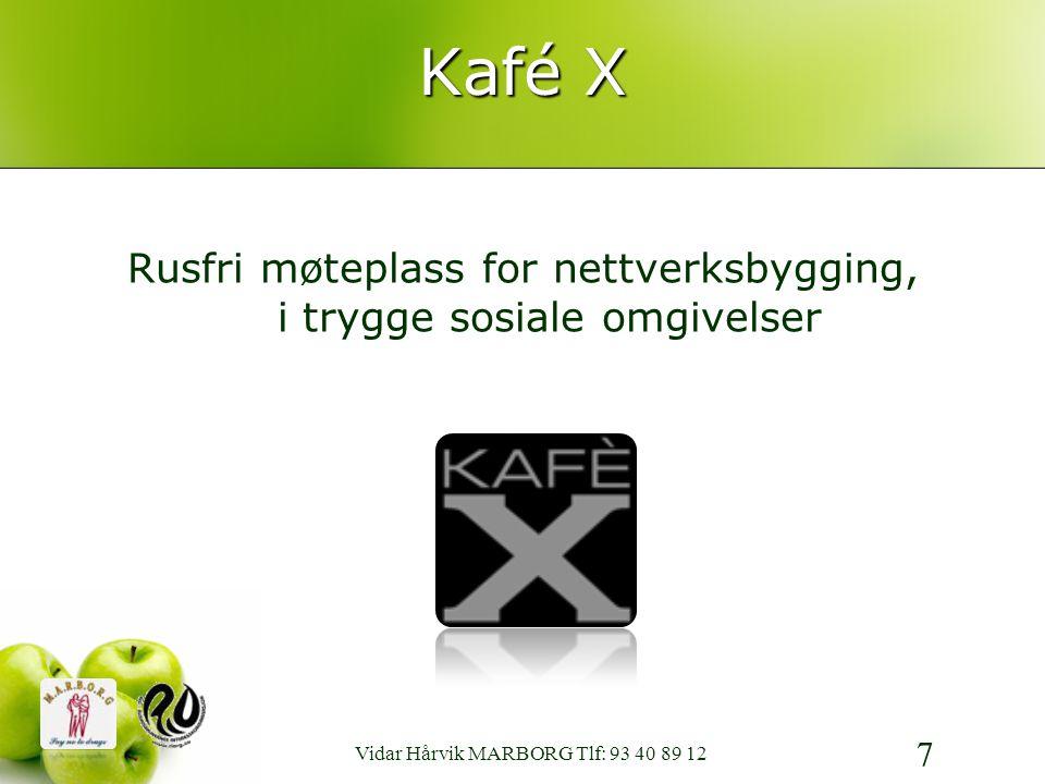 Kafé X Rusfri møteplass for nettverksbygging, i trygge sosiale omgivelser 7 Vidar Hårvik MARBORG Tlf: 93 40 89 12
