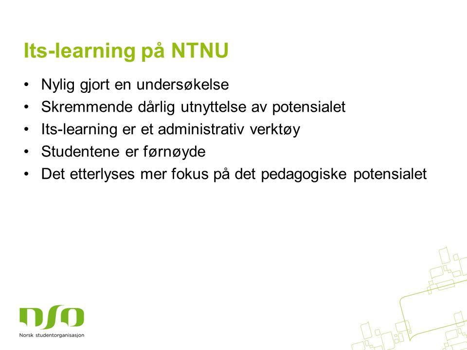 Its-learning på NTNU •Nylig gjort en undersøkelse •Skremmende dårlig utnyttelse av potensialet •Its-learning er et administrativ verktøy •Studentene er førnøyde •Det etterlyses mer fokus på det pedagogiske potensialet