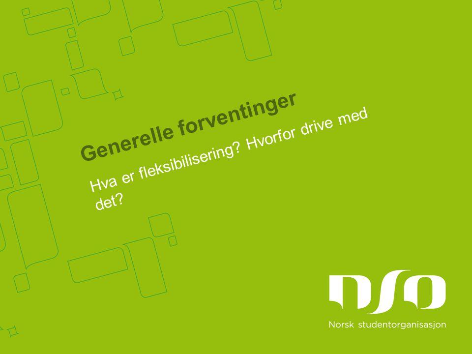 Generelle forventinger Hva er fleksibilisering Hvorfor drive med det