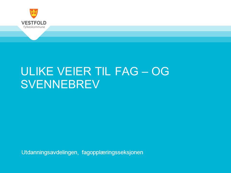 ULIKE VEIER TIL FAG – OG SVENNEBREV Utdanningsavdelingen, fagopplæringsseksjonen