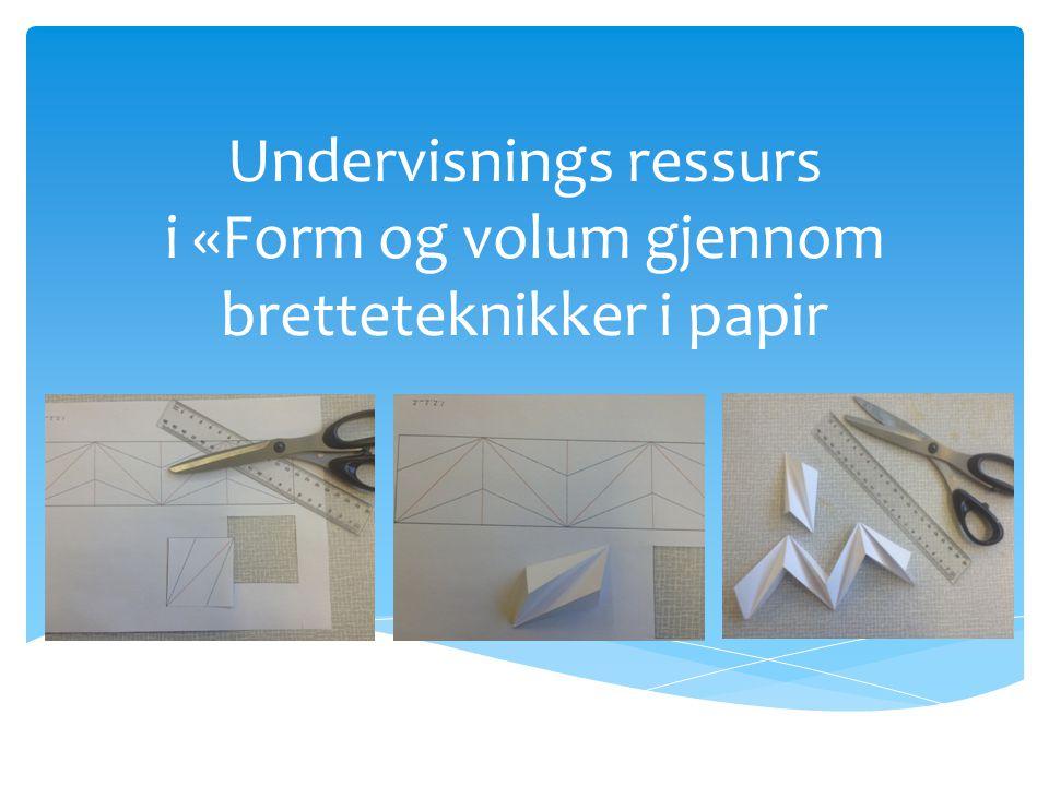 Undervisnings ressurs i «Form og volum gjennom bretteteknikker i papir 1