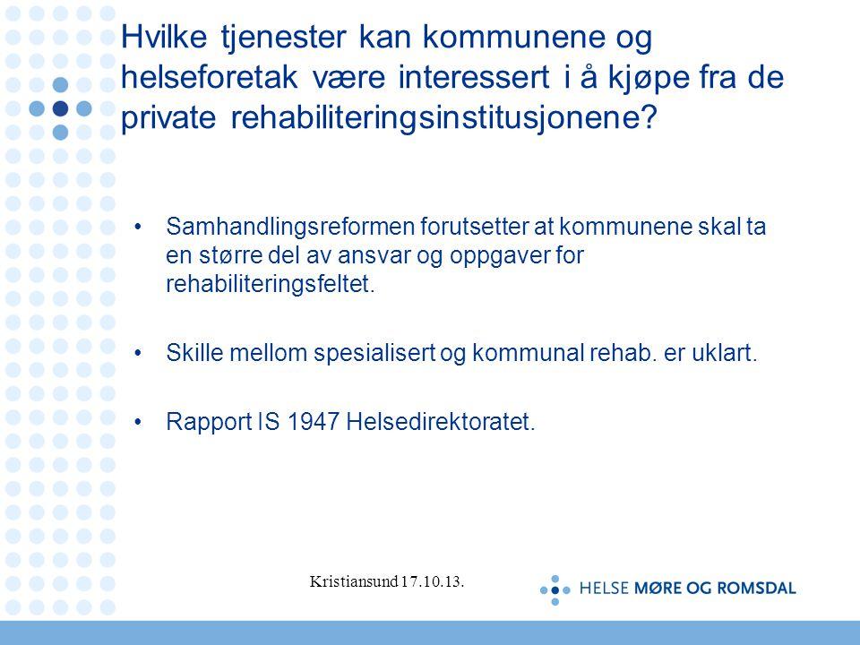 Hvilke tjenester kan kommunene og helseforetak være interessert i å kjøpe fra de private rehabiliteringsinstitusjonene? •Samhandlingsreformen forutset