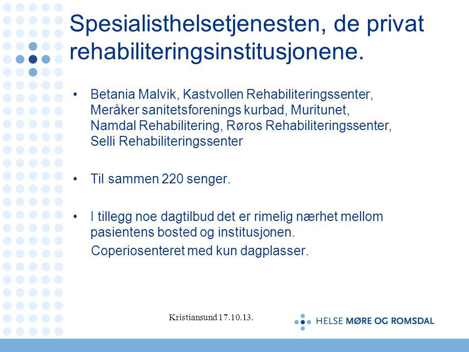 Spesialisthelsetjenesten, de privat rehabiliteringsinstitusjonene. •Betania Malvik, Kastvollen Rehabiliteringssenter, Meråker sanitetsforenings kurbad
