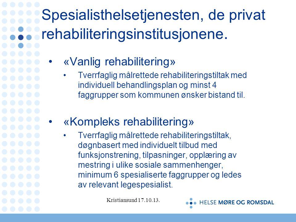 Spesialisthelsetjenesten, de privat rehabiliteringsinstitusjonene. •«Vanlig rehabilitering» •Tverrfaglig målrettede rehabiliteringstiltak med individu