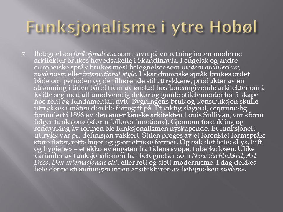  Betegnelsen funksjonalisme som navn på en retning innen moderne arkitektur brukes hovedsakelig i Skandinavia.