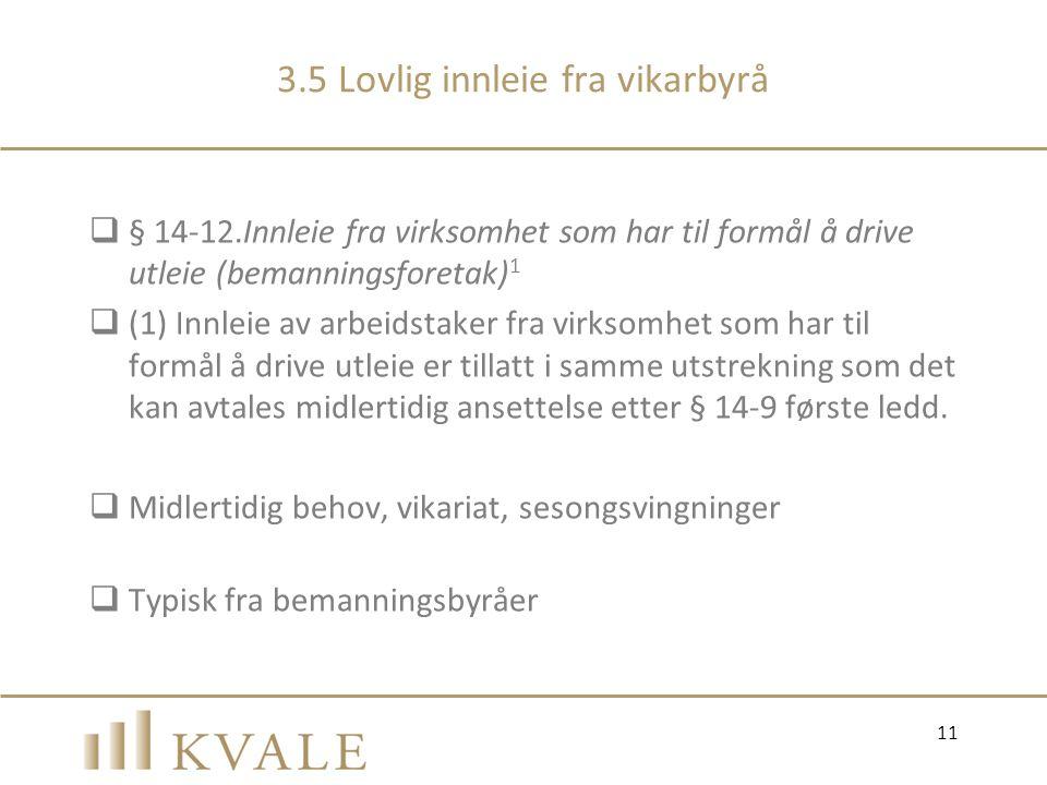 3.5 Lovlig innleie fra vikarbyrå  § 14-12.Innleie fra virksomhet som har til formål å drive utleie (bemanningsforetak) 1  (1) Innleie av arbeidstake