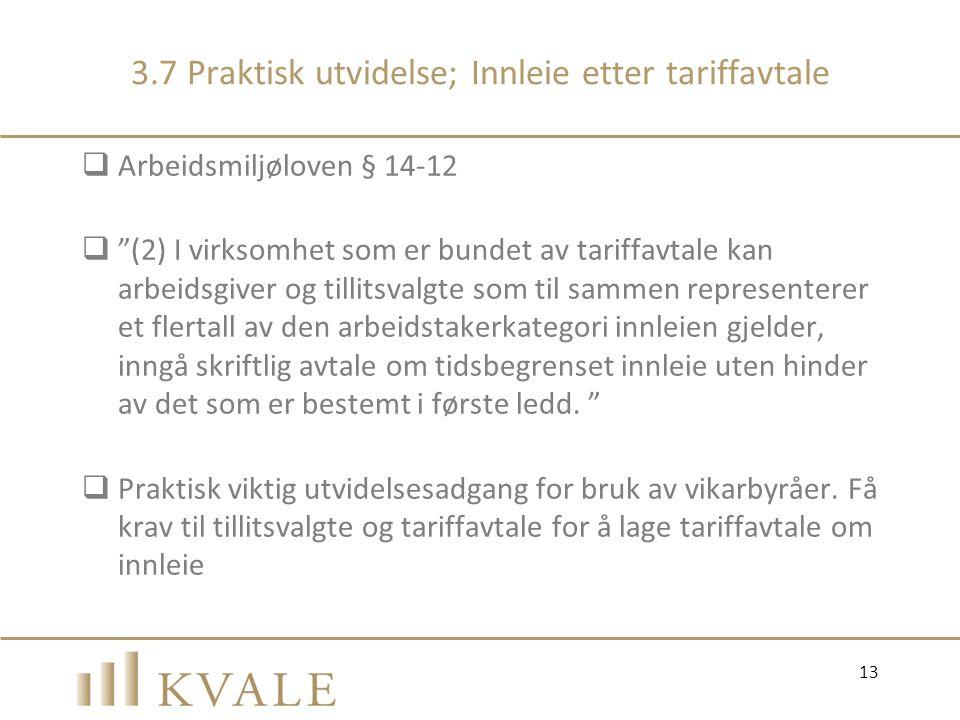 """3.7 Praktisk utvidelse; Innleie etter tariffavtale  Arbeidsmiljøloven § 14-12  """"(2) I virksomhet som er bundet av tariffavtale kan arbeidsgiver og t"""