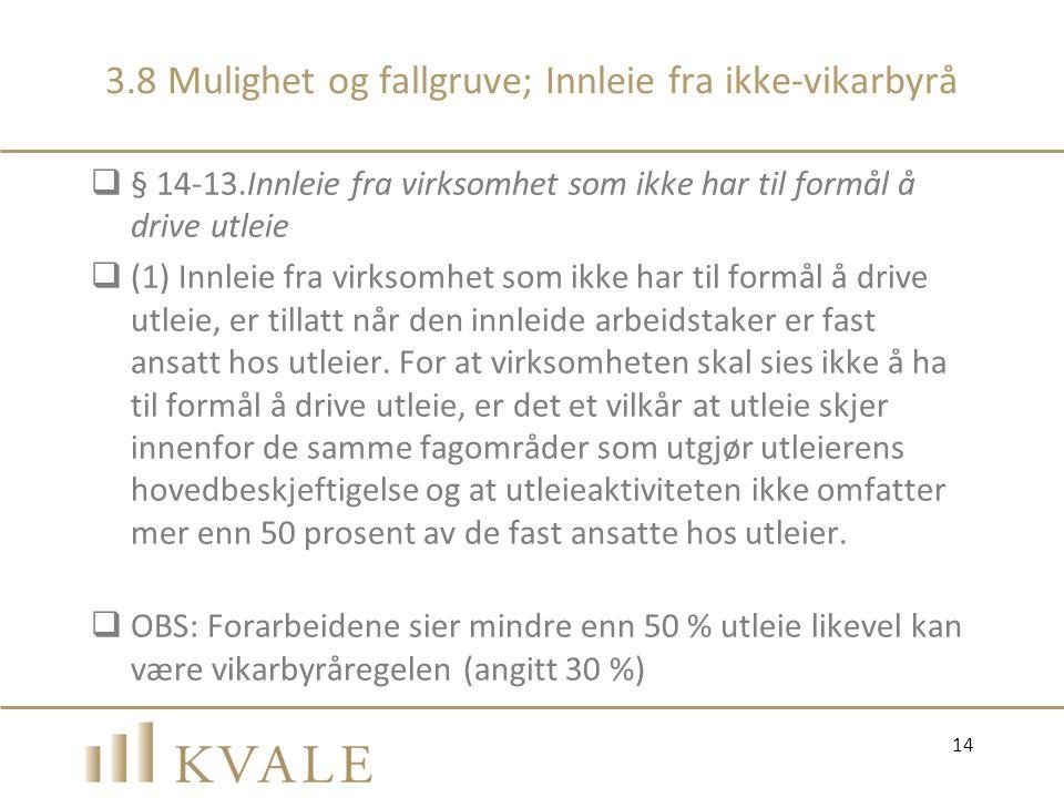 3.8 Mulighet og fallgruve; Innleie fra ikke-vikarbyrå  § 14-13.Innleie fra virksomhet som ikke har til formål å drive utleie  (1) Innleie fra virkso