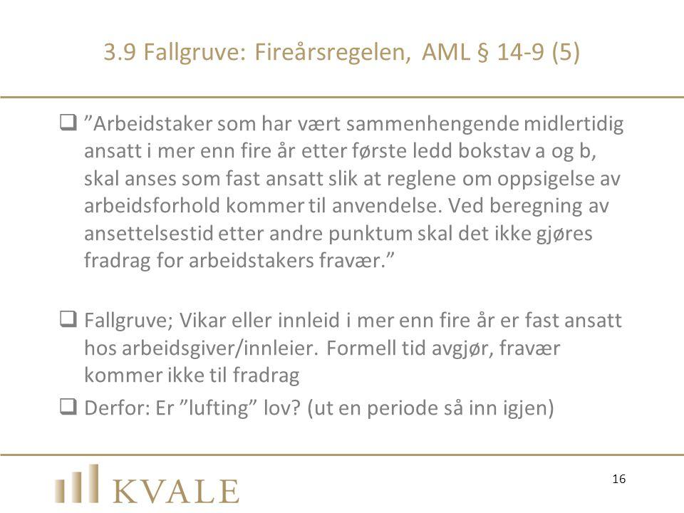 """3.9 Fallgruve: Fireårsregelen, AML § 14-9 (5)  """"Arbeidstaker som har vært sammenhengende midlertidig ansatt i mer enn fire år etter første ledd bokst"""