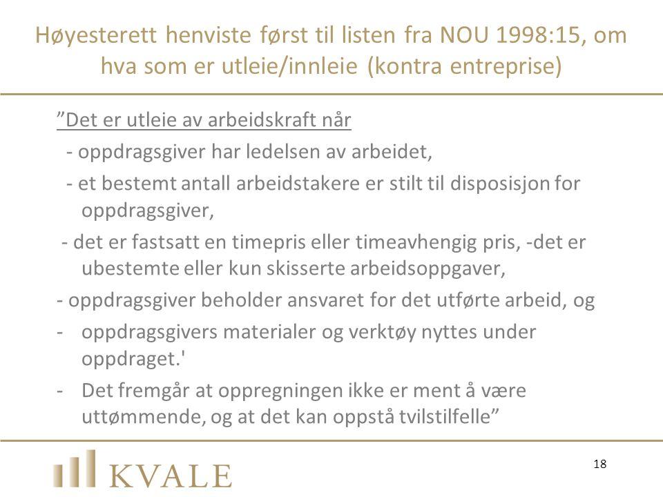 """Høyesterett henviste først til listen fra NOU 1998:15, om hva som er utleie/innleie (kontra entreprise) """"Det er utleie av arbeidskraft når - oppdragsg"""