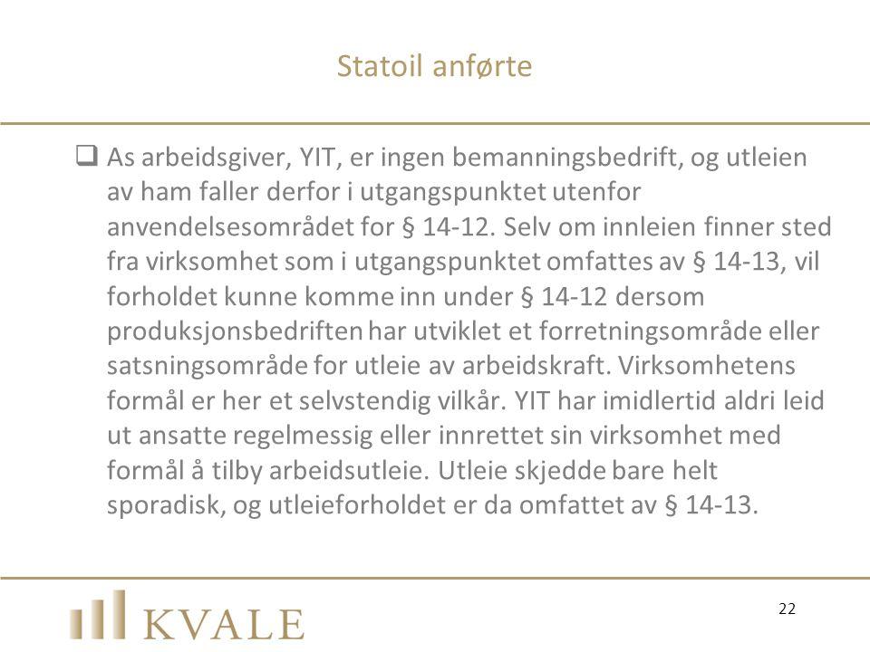Statoil anførte  As arbeidsgiver, YIT, er ingen bemanningsbedrift, og utleien av ham faller derfor i utgangspunktet utenfor anvendelsesområdet for §