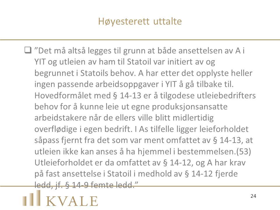 """Høyesterett uttalte  """"Det må altså legges til grunn at både ansettelsen av A i YIT og utleien av ham til Statoil var initiert av og begrunnet i Stato"""