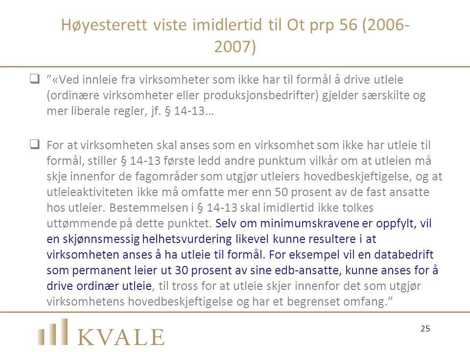 """Høyesterett viste imidlertid til Ot prp 56 (2006- 2007)  """"«Ved innleie fra virksomheter som ikke har til formål å drive utleie (ordinære virksomheter"""