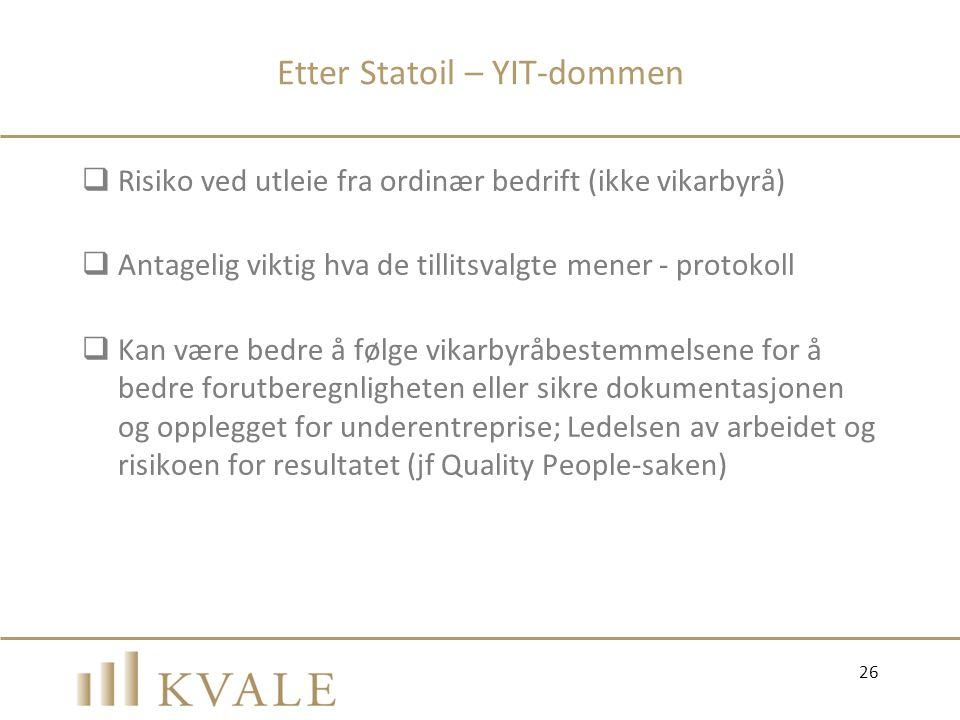 Etter Statoil – YIT-dommen  Risiko ved utleie fra ordinær bedrift (ikke vikarbyrå)  Antagelig viktig hva de tillitsvalgte mener - protokoll  Kan væ