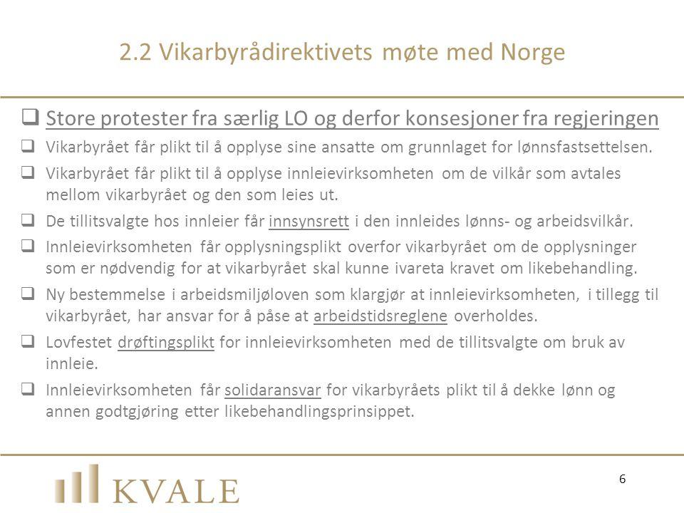 2.2 Vikarbyrådirektivets møte med Norge  Store protester fra særlig LO og derfor konsesjoner fra regjeringen  Vikarbyrået får plikt til å opplyse si