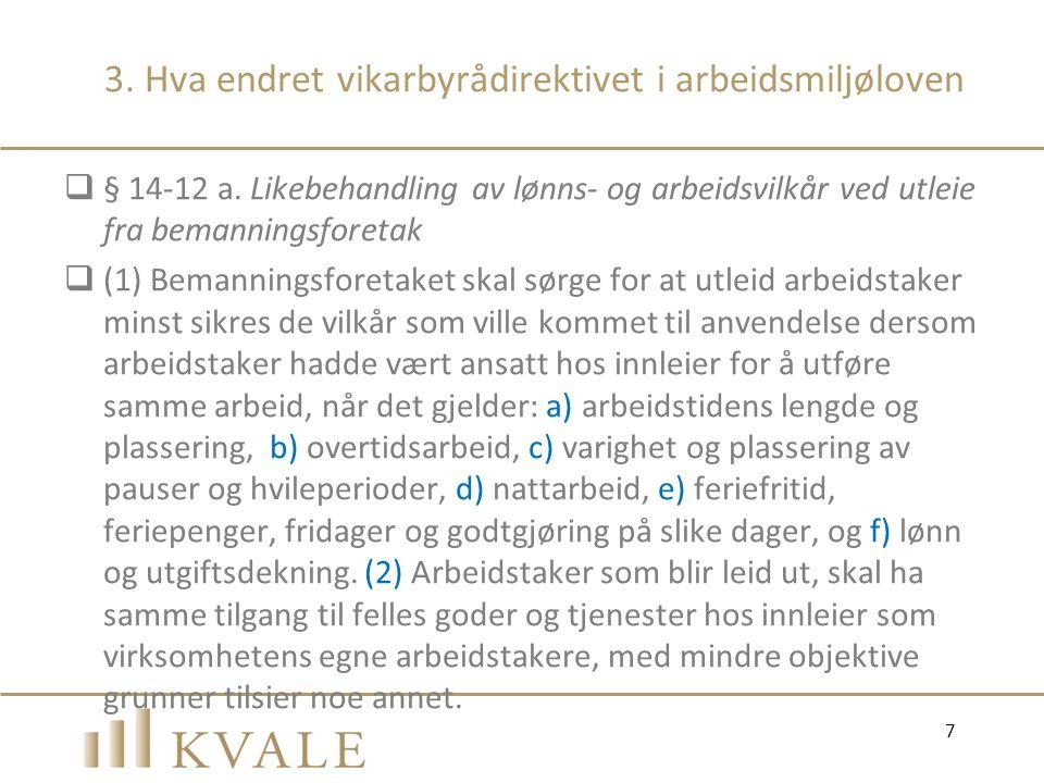 3. Hva endret vikarbyrådirektivet i arbeidsmiljøloven  § 14-12 a. Likebehandling av lønns- og arbeidsvilkår ved utleie fra bemanningsforetak  (1) Be