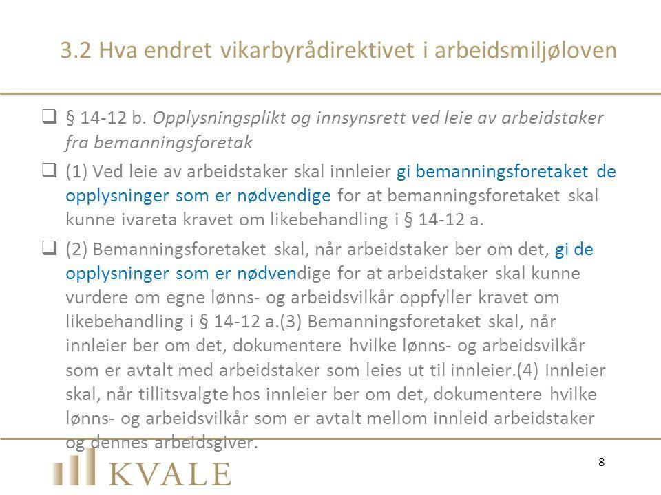 3.2 Hva endret vikarbyrådirektivet i arbeidsmiljøloven  § 14-12 b. Opplysningsplikt og innsynsrett ved leie av arbeidstaker fra bemanningsforetak  (