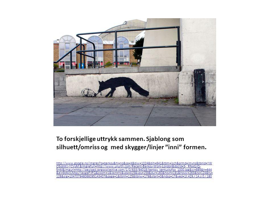 """To forskjellige uttrykk sammen. Sjablong som silhuett/omriss og med skygger/linjer """"inni"""" formen. http://www.google.no/imgres?q=banksy&hl=no&sa=X&biw="""