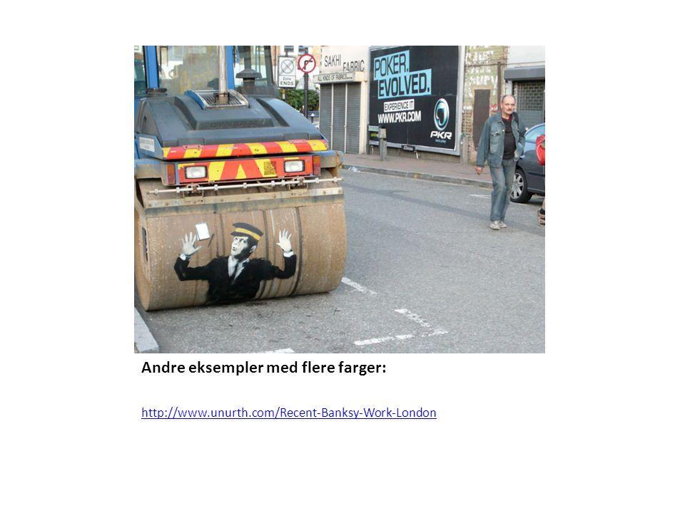 Andre eksempler med flere farger: http://www.unurth.com/Recent-Banksy-Work-London