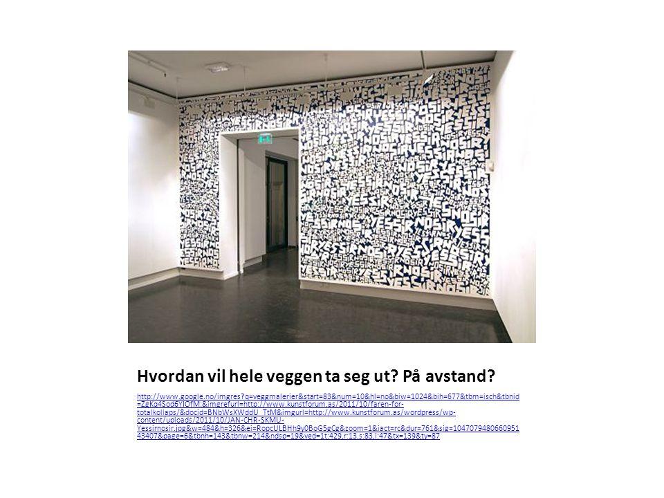 Hvordan vil hele veggen ta seg ut? På avstand? http://www.google.no/imgres?q=veggmalerier&start=83&num=10&hl=no&biw=1024&bih=677&tbm=isch&tbnid =ZgKq4