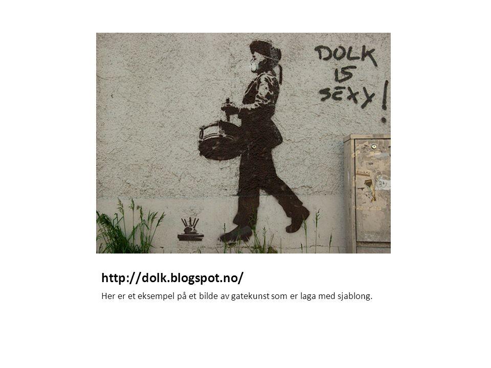 http://dolk.blogspot.no/ Her er et eksempel på et bilde av gatekunst som er laga med sjablong.