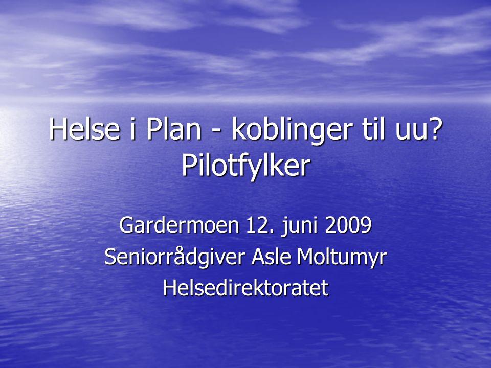 Helse i Plan - koblinger til uu. Pilotfylker Gardermoen 12.