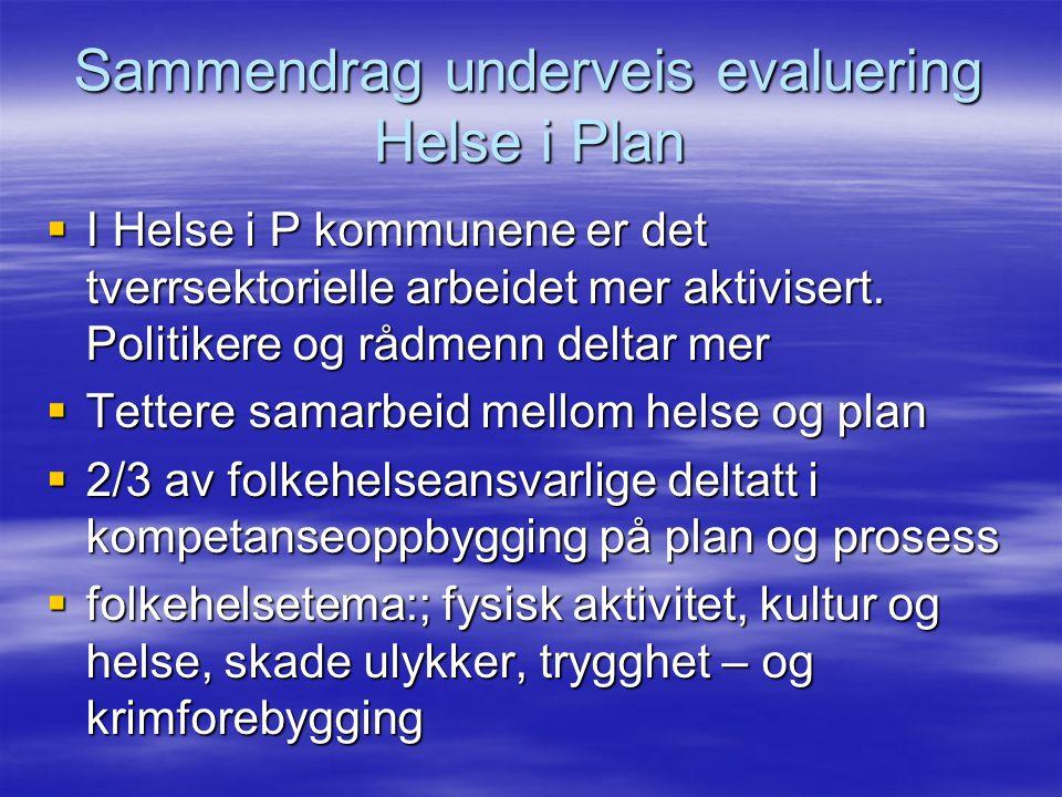 Sammendrag underveis evaluering Helse i Plan  I Helse i P kommunene er det tverrsektorielle arbeidet mer aktivisert.