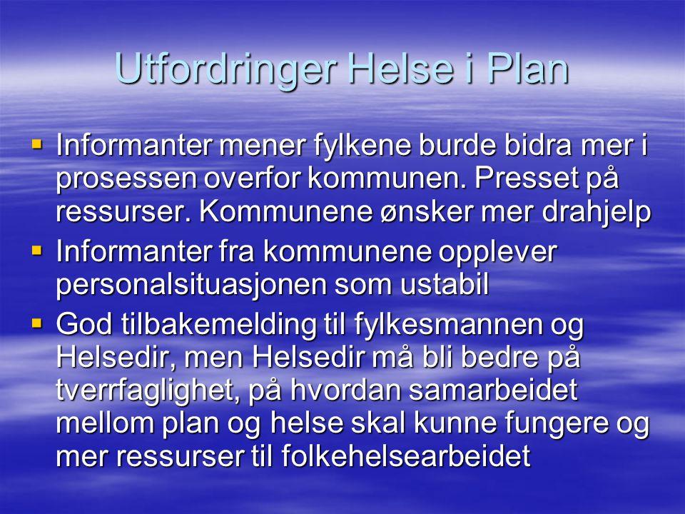 Utfordringer Helse i Plan  Informanter mener fylkene burde bidra mer i prosessen overfor kommunen.