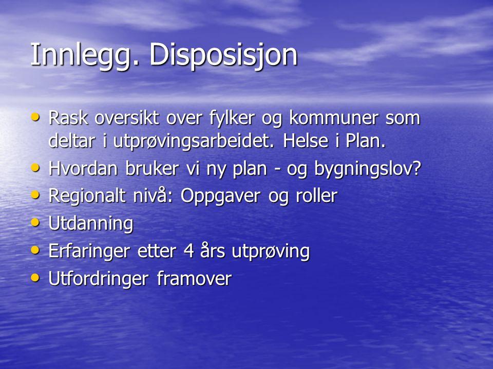 Innlegg.Disposisjon • Rask oversikt over fylker og kommuner som deltar i utprøvingsarbeidet.