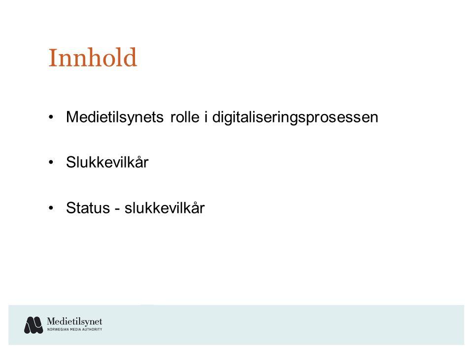 Innhold •Medietilsynets rolle i digitaliseringsprosessen •Slukkevilkår •Status - slukkevilkår