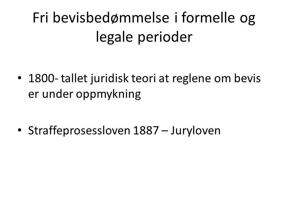 Fri bevisbedømmelse i formelle og legale perioder • 1800- tallet juridisk teori at reglene om bevis er under oppmykning • Straffeprosessloven 1887 – Juryloven