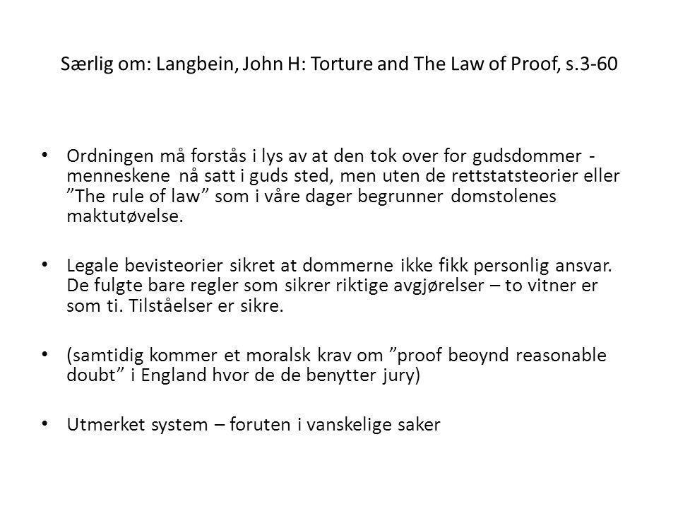 Særlig om: Langbein, John H: Torture and The Law of Proof, s.3-60 • Ordningen må forstås i lys av at den tok over for gudsdommer - menneskene nå satt i guds sted, men uten de rettstatsteorier eller The rule of law som i våre dager begrunner domstolenes maktutøvelse.